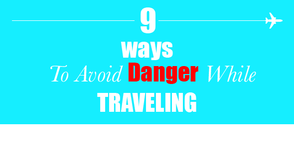 9 ways to avoid danger while traveling