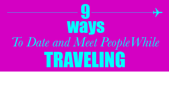 9 ways to date and meet people while traveling